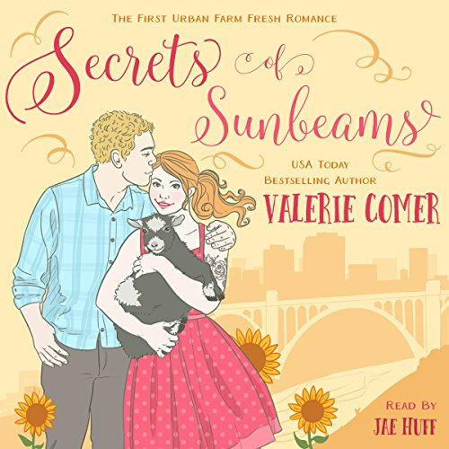 Secrets of Sunbeams     Urban Farm Fresh Romance, Book 1              By:                                                                                                                                 Valerie Comer                               Narrated by:                                                                                                                                 Jae Huff                      Length: 6 hrs and 59 mins     12 ratings     Overall 4.7