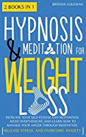 Hypnosis And Meditation For Weight Loss: Increase Your Self-Esteem And Motivation. Avoid Overthinking And Learn How To Manage Your Anger Through Meditation. Release Stress, And Overcome Anxiety