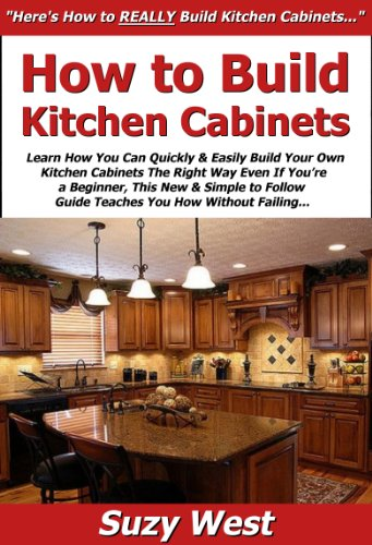 How To Build Kitchen Cabinets Learn How You Can Quickly Easily Build Your Own Kitchen