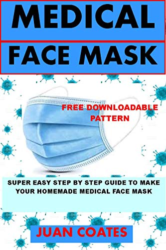 HOMEMADE MEDICAL FACE MASK: Super Easy Step By Step Guide To Making Your Homemade Medical Reusable Face Mask Plus FREE Pattern (Virus Protection) (English Edition)