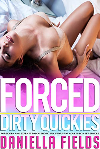 Forced Dirty Quickies — Forbidden and Explicit Taboo Erotic Sex Story for Adults Box Set Bundle