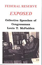 Collective Speeches of Congressman Louis T. McFadden; Federal Reserve Exposed