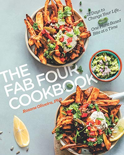 The Fab Four Cookbook: 21 Days to Change Your Life One Plant-Based Bite at a Time