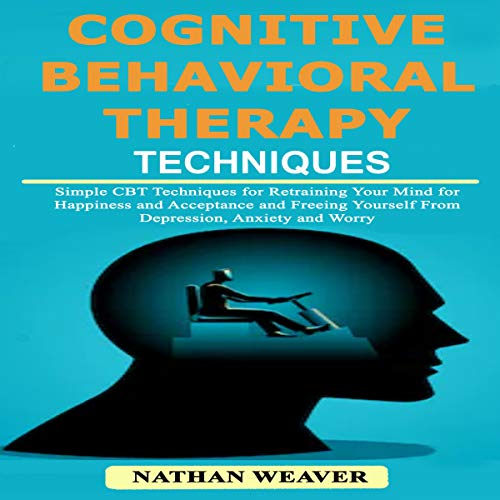 Cognitive Behavioral Therapy Techniques     Simple CBT Techniques for Retraining Your Mind for Happiness and Acceptance and Freeing Yourself from Depression, Anxiety, and Worry              By:                                                                                                                                 Nathan Weaver                               Narrated by:                                                                                                                                 Alex Freeman                      Length: 1 hr and 13 mins     Not rated yet     Overall 0.0