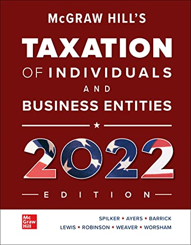Compare Textbook Prices for McGraw Hill's Taxation of Individuals and Business Entities 2022 Edition 13 Edition ISBN 9781260734294 by Spilker, Brian,Ayers, Benjamin,Barrick, John,Lewis, Troy,Robinson, John,Weaver, Connie,Worsham, Ronald