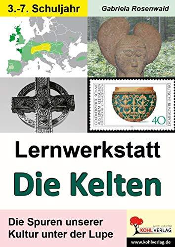 Lernwerkstatt Die Kelten: Die Spuren unserer Kultur unter der Lupe
