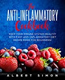 The Anti-inflammatory Cookbook: Keep Your Immune System Healthy with Easy Anti-Inflammatory Diet Recipe Book for Beginners!