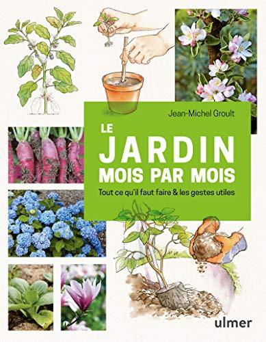 Le jardin mois par mois - Tout ce qu'il faut faire & les gestes utiles