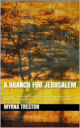 A Branch For Jerusalem: The play is about that spark in the human spirit which believes silence and disappearance are even greater enemies than death. (English Edition)