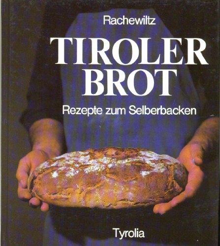 Tiroler Brot. Mit Rezepten zum Selberbacken