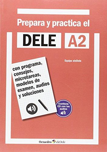 Prepara y practica el DELE A2 : con programa, consejos, microtareas, modelos de...