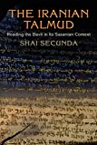 The Iranian Talmud: Reading the Bavli in Its Sasanian Context (Divinations: Rereading Late Ancient Religion) - Shai Secunda