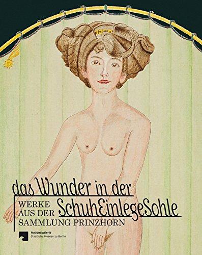 Das Wunder in der Schuheinlegesohle: Werke aus der Sammlung Prinzhorn