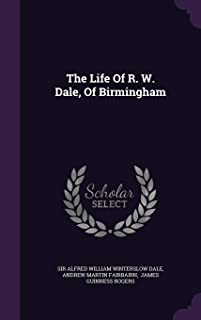 The Life of R. W. Dale, of Birmingham