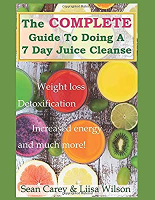 The Complete Guide To Doing A 7 Day Juice Cleanse: Lose weight, detox your body, increase your energy, and much more! from Independently Published