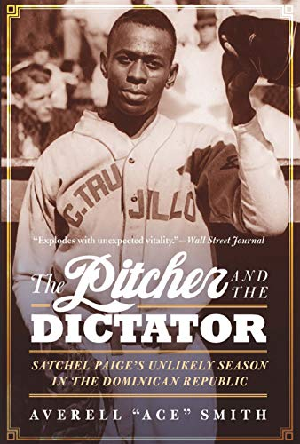 Image of The Pitcher and the Dictator: Satchel Paige's Unlikely Season in the Dominican Republic