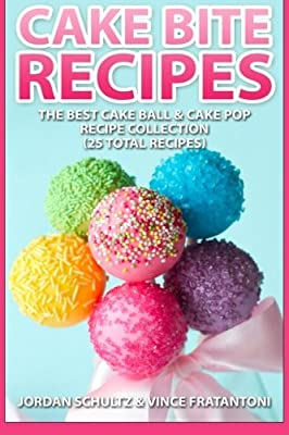 Cake Bite Recipes: Irresistible Cake Ball & Cake Pop Recipe Collection - (25 Total Recipes) from CreateSpace Independent Publishing Platform