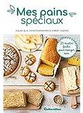 Mes pains spéciaux: 25 recettes faciles pour manger sain (Cuisine (hors collection)) (French...