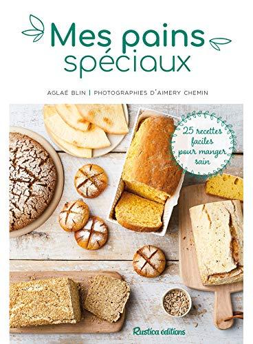 Mes pains spéciaux: 25 recettes faciles pour manger sain (Cuisine (hors collection))