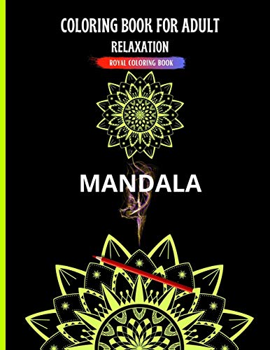 Coloring Book for Adult: Relaxation - Mandala: Coloring Pages for Meditation, Relaxing and Fun