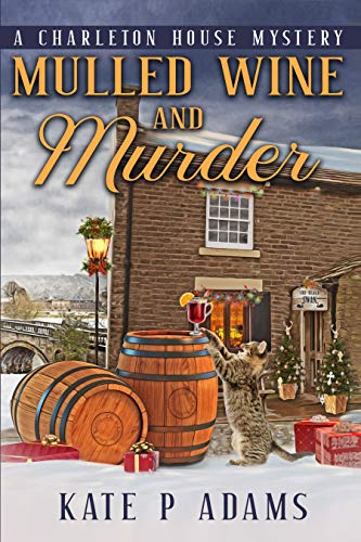 Mulled Wine and Murder: A Charleton House Mystery by [Kate P Adams]