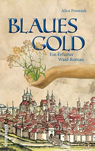 Blaues Gold - Ein Erfurter Waid Roman: Der Erfurter Waid-Roman (Sutton Roman)