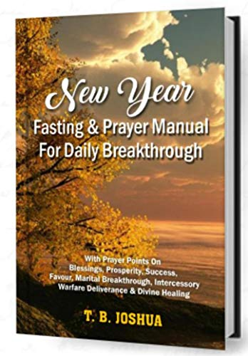 NEW YEAR FASTING & PRAYER MANUAL & DAILY BREAKTHROUGH & MIRACLE CONFESSIONS: With Prayer Points On Blessings, Prosperity, Success, Favour, Marriage Breakthrough, Intercessory, Warfare, Deliverance,