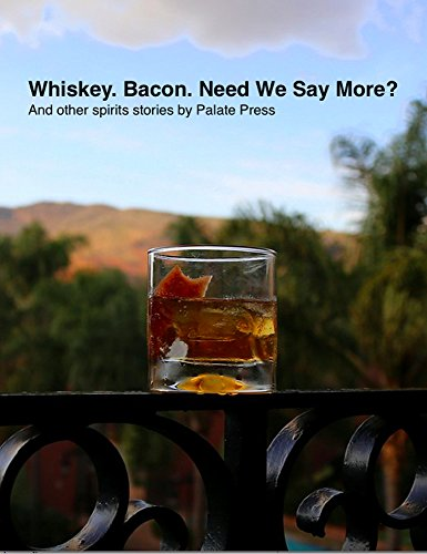 Whiskey. Bacon. Need We Say More?: And other spirits stories from Palate Press (English Edition)