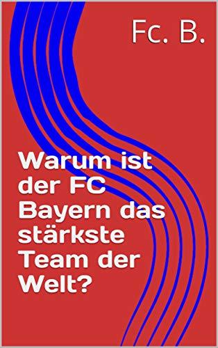 Warum ist der FC Bayern das stärkste Team der Welt? (English Edition)
