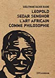 Leopold Sedar Senghor, l'art africain comme philosophie (French Edition)