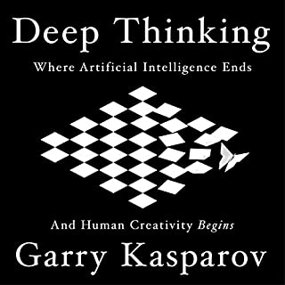 Deep Thinking     Where Machine Intelligence Ends and Human Creativity Begins              By:                                                                                                                                 Garry Kasparov                               Narrated by:                                                                                                                                 Bob Brown,                                                                                        Garry Kasparov                      Length: 9 hrs and 56 mins     107 ratings     Overall 4.4