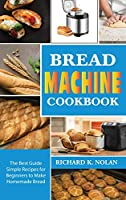 Bread Machine Cookbook: The best guide simple recipes for beginners to make homemade bread and roll bred