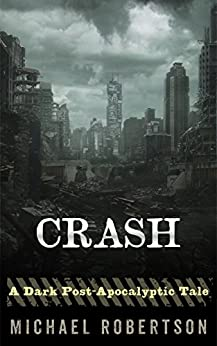 Crash (Book One): A Dark Post-Apocalyptic Tale. by [Michael Robertson]