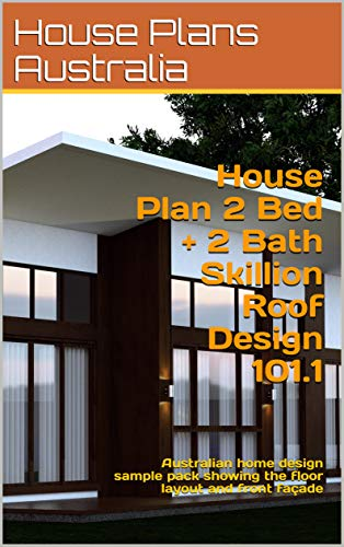 Amazon Com House Plan 2 Bed 2 Bath Skillion Roof Design 101 1 Australian Home Design Sample Pack Showing The Floor Layout And Front Facade Skillion Roof Designs Ebook Morris Chris Kindle Store
