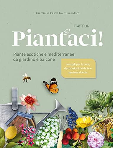 I giardini di Castel Trauttmansdorff. Piantaci! Piante esotiche e mediterranee da giardino e...