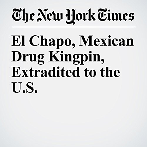 El Chapo, Mexican Drug Kingpin, Extradited to the U.S. copertina