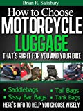How to Choose Motorcycle Luggage That's Right for You and Your Bike (Motorcycles, Motorcycling and Motorcycle Gear Book 3)