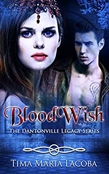 BloodWish: The Dantonville Legacy Series Book 4 (A Paranormal Romance) by [Tima Maria Lacoba, Dionne Lister]