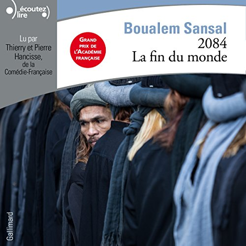 Amazon Com 2084 La Fin Du Monde Audible Audio Edition Boualem Sansal Thierry Hancisse Pierre Hancisse Gallimard Audible Audiobooks
