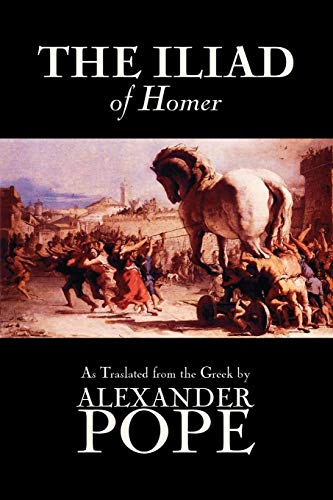 Compare Textbook Prices for The Iliad by Homer, Classics, Literary Criticism, Ancient and Classical, Poetry, Ancient, Classical & Medieval  ISBN 9781592244676 by Homer,Pope, Alexander