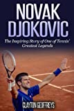 Novak Djokovic: The Inspiring Story of One of Tennis' Greatest Legends (Tennis Biography Books, Band 3) - Clayton Geoffreys
