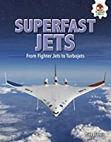 Superfast Jets: From Fighter Jets to Turbojets (Feats of Flight)