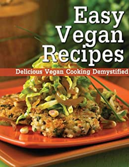 Easy Vegan Recipes - Delicious Vegan Cooking Demystified by [Jessica Andrews]