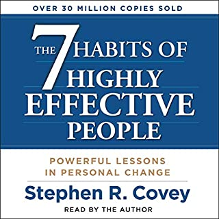 The 7 Habits of Highly Effective People     Powerful Lessons in Personal Change              Written by:                                                                                                                                 Stephen R. Covey                               Narrated by:                                                                                                                                 Stephen R. Covey                      Length: 13 hrs and 4 mins     689 ratings     Overall 4.6