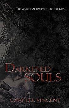 Darkened Souls (Darkened - The West Virginia Vampire Series Book 4) by [Gary Vincent]