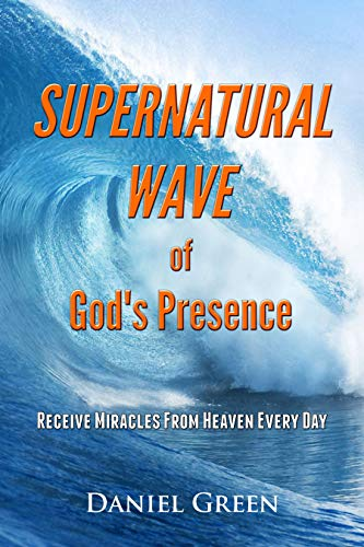 Book: Supernatural Wave of God's Presence - Receive Miracles from Heaven Every Day by Daniel Green
