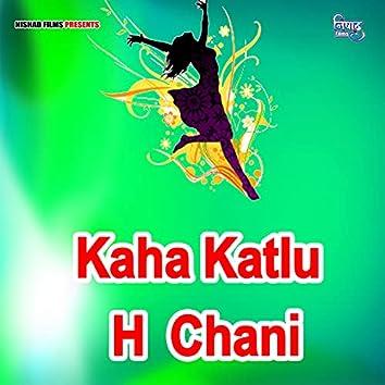 Kaha Katlu H Chani