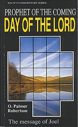 Prophet of the Coming Day of the Lord: The Message of Joel by O. Palmer Robertson(1996-02-01)