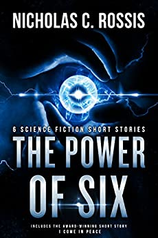 The Power of Six: A Collection of Science Fiction/Speculative Fiction Short Stories (Exciting Destinies Book 1) by [Nicholas C. Rossis, Amos M. Carpenter]