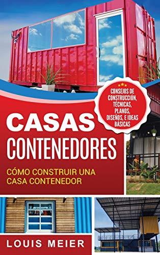 Casas Contenedores: Cómo Construir una Casa Contenedor - Consejos de Construcción, Técnicas, Planos, Diseños, e Ideas Básicas (Spanish Edition)